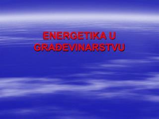 ENERGETIKA U GRAĐEVINARSTVU