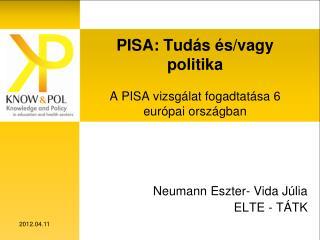 PISA: Tudás és/vagy politika A PISA vizsgálat fogadtatása 6 európai országban