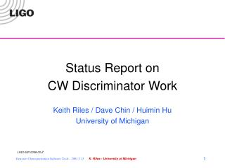 Status Report on  CW Discriminator Work Keith Riles / Dave Chin / Huimin Hu University of Michigan