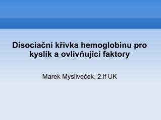 Disociační křivka hemoglobinu pro kyslík a ovlivňující faktory Marek Mysliveček, 2.lf UK