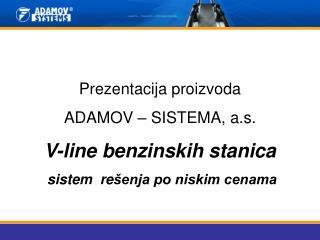 Prezentacija proizvoda ADAMOV – SISTEMA,  a.s. V-line b enzinskih stanica