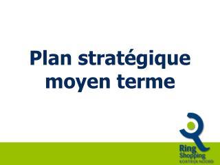 Plan stratégique moyen terme