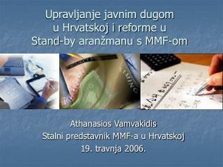 Upravljanje javnim dugom  u Hrvatskoj i r eform e u  S tand-by aranžmanu s M MF -om