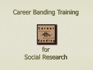 Career Banding Training for Social Research