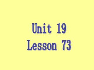 Unit 19 Lesson 73