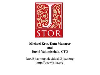 Michael Krot,  Data Manager and David Yakimischak, CTO krot@jstor, davidyak@jstor