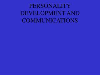 PERSONALITY DEVELOPMENT AND COMMUNICATIONS