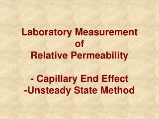 Laboratory Measurement of Relative Permeability - Capillary End Effect -Unsteady State Method