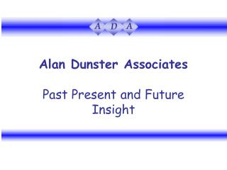 Alan Dunster Associates Past Present and Future Insight