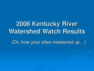 2006 Kentucky River Watershed Watch Results
