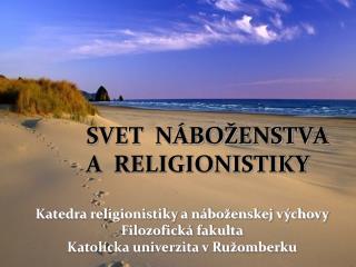 SVET NÁBOŽENSTA    A RELIGIONISTIKY
