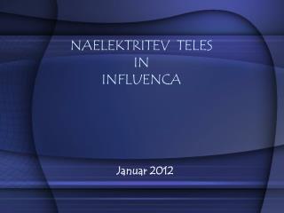 NAELEKTRITEV  TELES IN INFLUENCA
