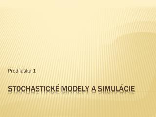 Stochastick� modely a simul�cie
