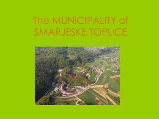 The MUNICIPALITY of SMARJESKE TOPLICE