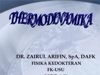 DR. ZAIRUL ARIFIN, SpA, DAFK  FISIKA KEDOKTERAN FK-USU M E D A N