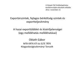 Oblath Gábor MTA KRTK KTI és ELTE TÁTK Közgazdaságtudományi Tanszék