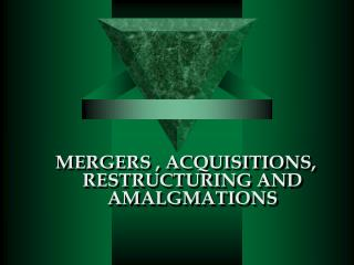 MERGERS , ACQUISITIONS, RESTRUCTURING AND AMALGMATIONS