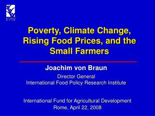 Poverty, Climate Change, Rising Food Prices, and the Small Farmers