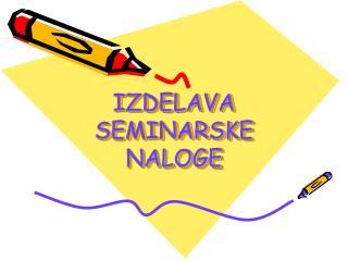 IZDELAVA SEMINARSKE NALOGE