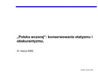 """""""Polska wczoraj"""": konserwowanie etatyzmu i obskurantyzmu. 31 marca 2006"""
