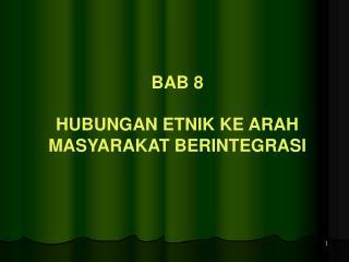BAB 8 HUBUNGAN ETNIK KE ARAH MASYARAKAT BERINTEGRASI