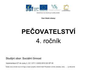 Vzor titulní strany: PEČOVATELSTVÍ 4. ročník Studijní obor: Sociální činnost