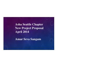 Asha Seattle Chapter New Project Proposal  April 2014  Amar  Seva Sangam