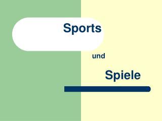 Sports und Spiele
