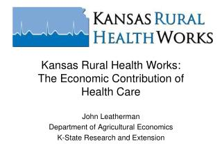 Kansas Rural Health Works: The Economic Contribution of Health Care