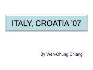 ITALY, CROATIA '07