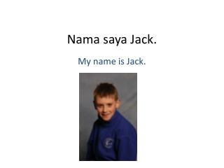 Nama saya  Jack.
