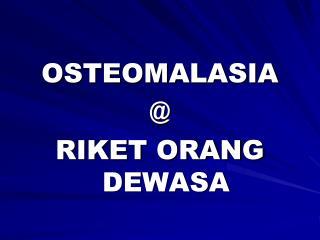 OSTEOMALASIA @ RIKET ORANG DEWASA