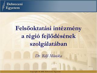 Felsőoktatási intézmény  a régió fejlődésének  szolgálatában Dr. Rőfi Mónika