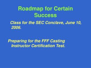 Roadmap for Certain Success