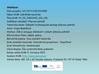 Anotace: Číslo projektu: CZ.1.07/1.5.00/34.0905 Název DUM: Cukrářské moučníky