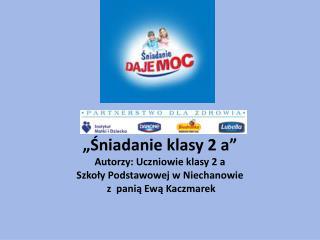 """""""Śniadanie klasy 2 a"""" Autorzy: Uczniowie klasy 2 a  Szkoły Podstawowej w Niechanowie"""