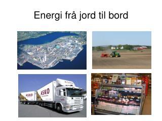 Energi fr� jord til bord