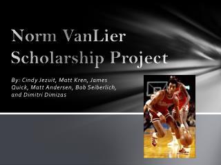 Norm VanLier Scholarship Project