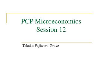PCP Microeconomics Session 12