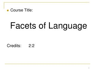 Course Title:  Facets of Language Credits: 2:2