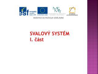 SVALOV� SYST�M I. ?�st