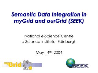 Semantic Data Integration in myGrid and ourGrid (SEEK)