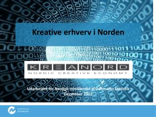 Kreative erhverv i Norden Udarbejdet  for Nordisk ministerråd af Danmarks Statistik December 2012