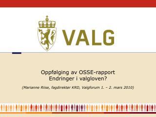 (Marianne Riise, fagdirektør KRD, Valgforum 1. – 2. mars 2010)