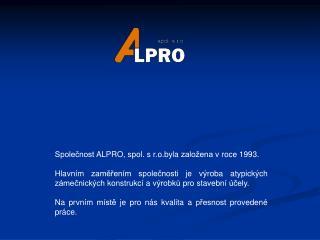 Společnost ALPRO, spol. s r.o.byla založena v roce 1993.