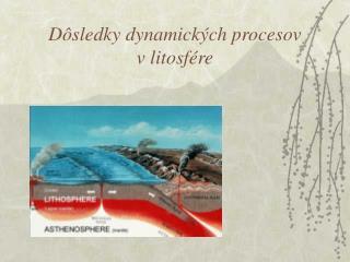 Dôsledky dynamických procesov  v litosfére