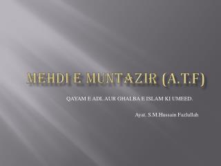 MEHDI E MUNTAZIR  ( a.t.f )