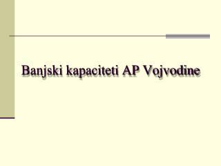 Banjski kapaciteti AP Vojvodine