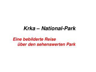 Krka – Na t ional - Park Eine bebilderte Reise über den sehenswerten Park