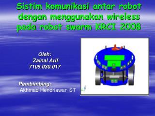 Sistim komunikasi antar  robot  dengan menggunakan  wireless  pada  robot swarm KRCI 2008